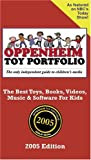 Oppenheim Toy Portfolio, 2005: The Best Toys, Books, Videos, Music & Software for Kids