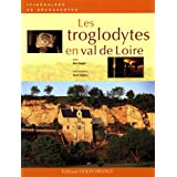 Les troglodytes en val de Loire : Caves d'habitation, châteaux souterrains et galeries d'extraction