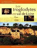 echange, troc Marc Nagels - Les troglodytes en val de Loire : Caves d'habitation, châteaux souterrains et galeries d'extraction