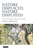 img - for Nature Displaced, Nature Displayed: Order and Beauty in Botanical Gardens (Tauris Historical Geography Series) by Nuala C. Johnson (2011-05-15) book / textbook / text book