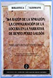img - for La razon de la sinrazon: La configuracion de la locura en la narrativa de Benito Perez Galdos (Biblioteca Galdosiana) (Spanish Edition) book / textbook / text book