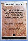 img - for La razon de la sinrazon: La configuracion de la locura en la narrativa de Benito Perez Galdos (Biblioteca Galdosiana) (Spanish Edition) book / textbook / text book