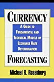 Currency Forecasting: Methods and Models for Predicting Exchange Rate Movements