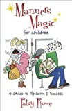 Manners Magic for Children- A Guide To Popularity And Success