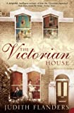 The Victorian House: Domestic Life from Childbirth to Deathbed (0007131895) by Flanders, Judith
