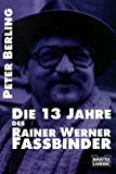 img - for Die dreizehn Jahre des Rainer Werner Fassbinder. book / textbook / text book