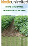 How To Grow Potatoes, Growing Potatoes Made Easy (English Edition)