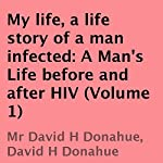 My Life, a Life Story of a Man Infected: A Man's Life Before and After HIV (Volume 1) | David H. Donahue