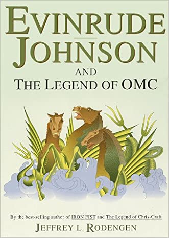 Evinrude Johnson and the Legend of OMC written by Jeffrey L. Rodengen