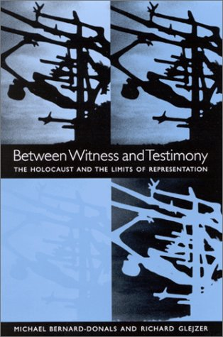 Between Witness and Testimony: The Holocaust and the Limits of Representation