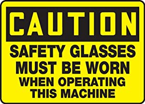 """CAUTION SAFETY GLASSES MUST BE WORN WHEN OPERATING THIS MACHINE Sign - 10"""" x 14"""" Plastic"""