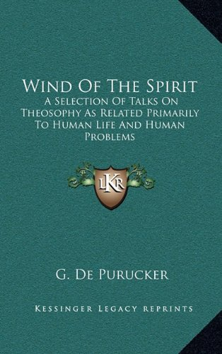 Wind of the Spirit: A Selection of Talks on Theosophy as Related Primarily to Human Life and Human Problems