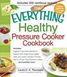 The Everything Healthy Pressure Cooker Cookbook: Includes Eggplant Caponata, Butternut Squash and Ginger Soup, Italian Herb and Lemon Chicken, Tomato ... hundreds more! (Everything (Cooking))