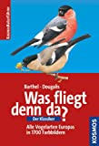Was fliegt denn da? Der Klassiker: Alle Vogelarten Europas in über 1700 Farbbildern
