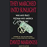 They Marched Into Sunlight: War and Peace, Vietnam and America, October 1967 | David Maraniss