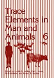 img - for Trace Elements in Man and Animals 6 (Trace Elements in Man & Animals) book / textbook / text book