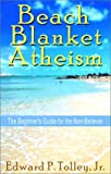 img - for Beach Blanket Atheism: The Beginner's Guide for the Non-Believer book / textbook / text book
