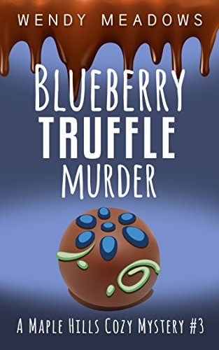 Blueberry Truffle Murder (A Maple Hills Cozy Mystery Book 3)