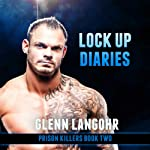 Lock Up Diaries: An Inside Look at Drug Wars in Prison: Prison Killers, Book 2 (       UNABRIDGED) by Glenn Langohr Narrated by Glenn Langohr