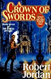A Crown of Swords (The Wheel of Time, Book 7) (0312857675) by Jordan, Robert