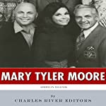 American Legends: The Life of Mary Tyler Moore |  Charles River Editors
