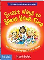 Smart Ways To Spend Your Time: The Constructive Use of Time Assets (The Adding Assets Series for Kids) (English Edition)