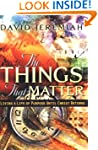 The Things That Matter: Living a Life...