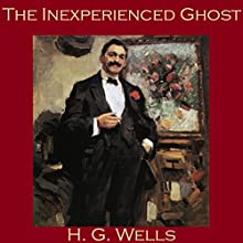 The Inexperienced Ghost Audiobook by H. G. Wells Narrated by Cathy Dobson