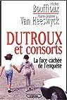 Dutroux et consorts : La face cach�e de l'enqu�te par Bouffioux