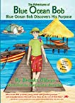 The Adventures of Blue Ocean Bob (Vol. 1) - Blue Ocean Bob Discovers His Purpose