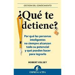 Robert Kelsey – ¿Qué te detiene? Por qué las personas inteligentes no siempre alcanzan todo su potencial y qué pueden hacer para lograrlo