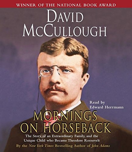 [Mornings on Horseback: The Story of an Extraordinary Family, a Vanished Way of Life, and the Unique Child Who Became Theodore Roosevelt] (By: David G McCullough) [published: January, 2004]