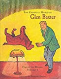 The Unhinged World of Glen Baxter: Collected Works (Collected Works (Pomegranate)) (0764917412) by Baxter, Glen