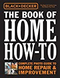 Black & Decker The Book of Home How-To: The Complete Photo Guide to Home Repair & Improvement