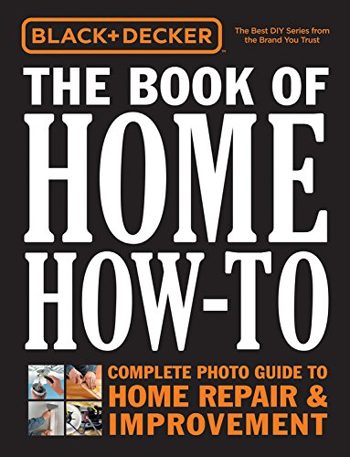 Black & Decker The Book of Home How-To: The Complete Photo Guide to Home Repair & Improvement (Black And Decker Guide To compare prices)