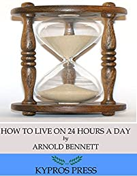 How To Live On 24 Hours A Day by Arnold Bennett ebook deal
