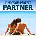 Find Your Perfect Partner Hypnosis: Connect with Your Ideal Match, Using Hypnosis | Hypnosis Live
