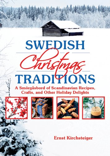 Swedish Christmas Traditions: A Smorgasbord of Scandinavian Recipes, Crafts, and Other Holiday Delights by Ernst Kirchsteiger