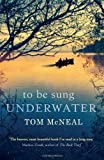 Tom McNeal To Be Sung Underwater