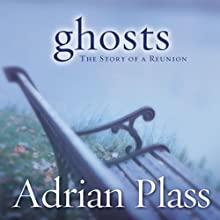 Ghosts: The Story of a Reunion (       UNABRIDGED) by Adrian Plass Narrated by Adrian Plass