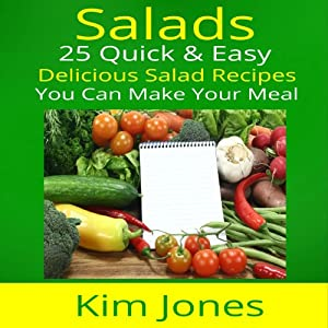 Salads: 25 Quick & Easy Delicious Salad Recipes You Can Make Your Meal Audiobook