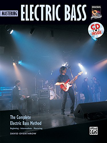Mastering Electric Bass: The Complete Electric Bass Method: Beginning, Intermediate, Mastering