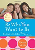 Be Who You Want to Be: Dealing with Life's Ups & Downs