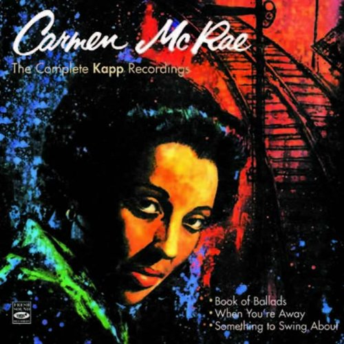 Carmen McRae. The Complete Kapp Recordings. Book of Ballads When You're Away Something to... by Frank Hunter, Don Abney, Joe Benjamin, Charles Smith and Jimmy Cleveland