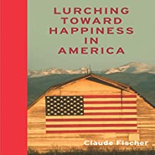 Lurching Toward Happiness in America (       UNABRIDGED) by Claude S. Fischer Narrated by Sean Pratt