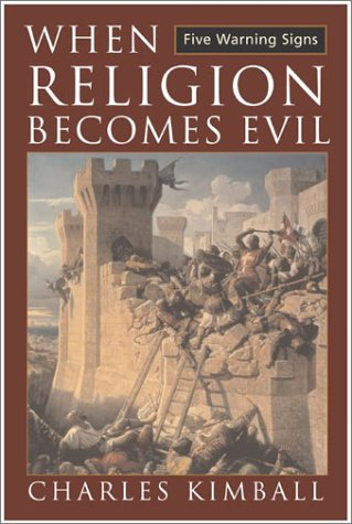 When Religion Becomes Evil: Five Warning Signs, Charles Kimball