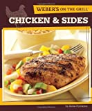 WEBERS ON THE GRILL : CHICKEN & SIDES - OVER 100 FRESH GREAT TASTING RECIPES