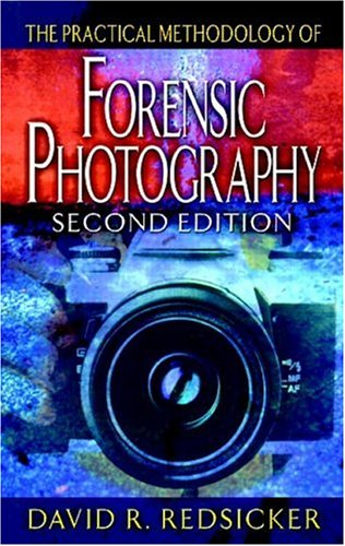 The Practical Methodology of Forensic Photography, Second Edition (Practical Aspects of Criminal & Forensic Investigations)