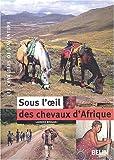 echange, troc Laurence Bougault - Sous l'oeil des chevaux d'Afrique