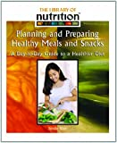 Planning and Prepairing Healthy Meals and Snacks: A Day-To-Day Guide to a Healthier Diet (Library of Nutrition)